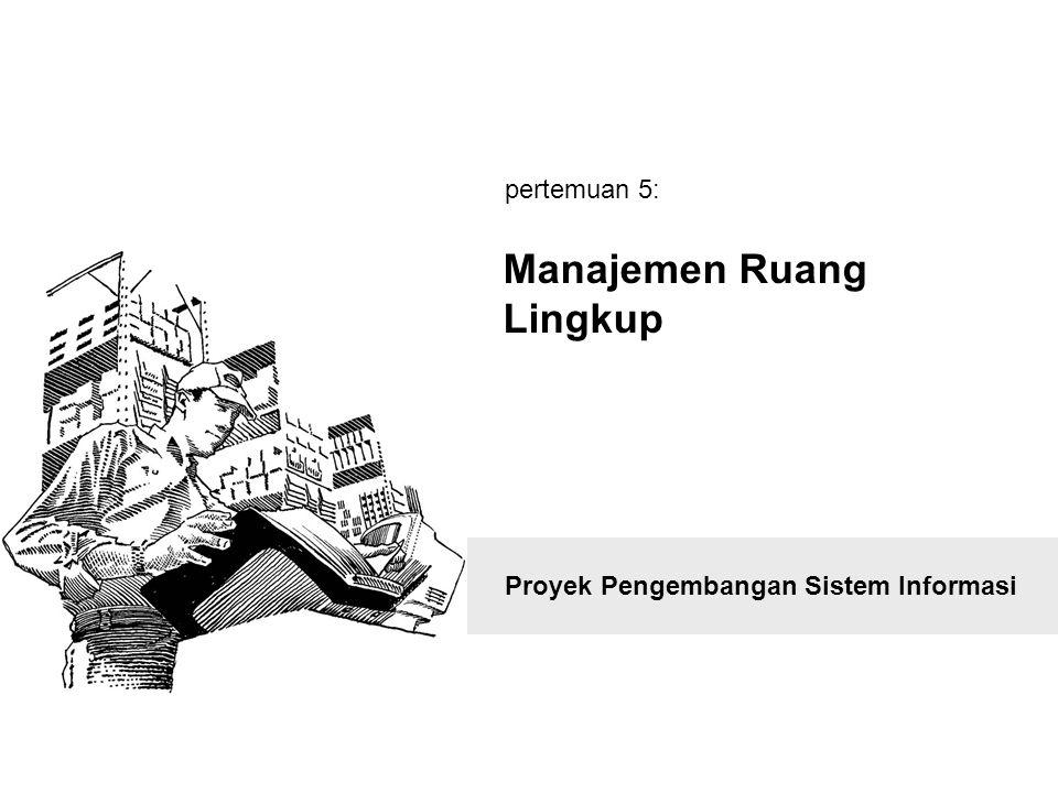 Proyek Pengembangan Sistem Informasi Manajemen Ruang Lingkup pertemuan 5: