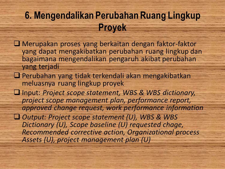 6. Mengendalikan Perubahan Ruang Lingkup Proyek  Merupakan proses yang berkaitan dengan faktor-faktor yang dapat mengakibatkan perubahan ruang lingku