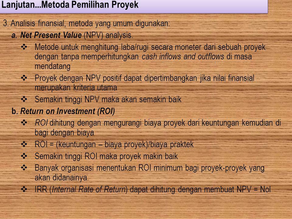 Lanjutan...Metoda Pemilihan Proyek 3. Analisis finansial, metoda yang umum digunakan: a. Net Present Value (NPV) analysis.  Metode untuk menghitung l