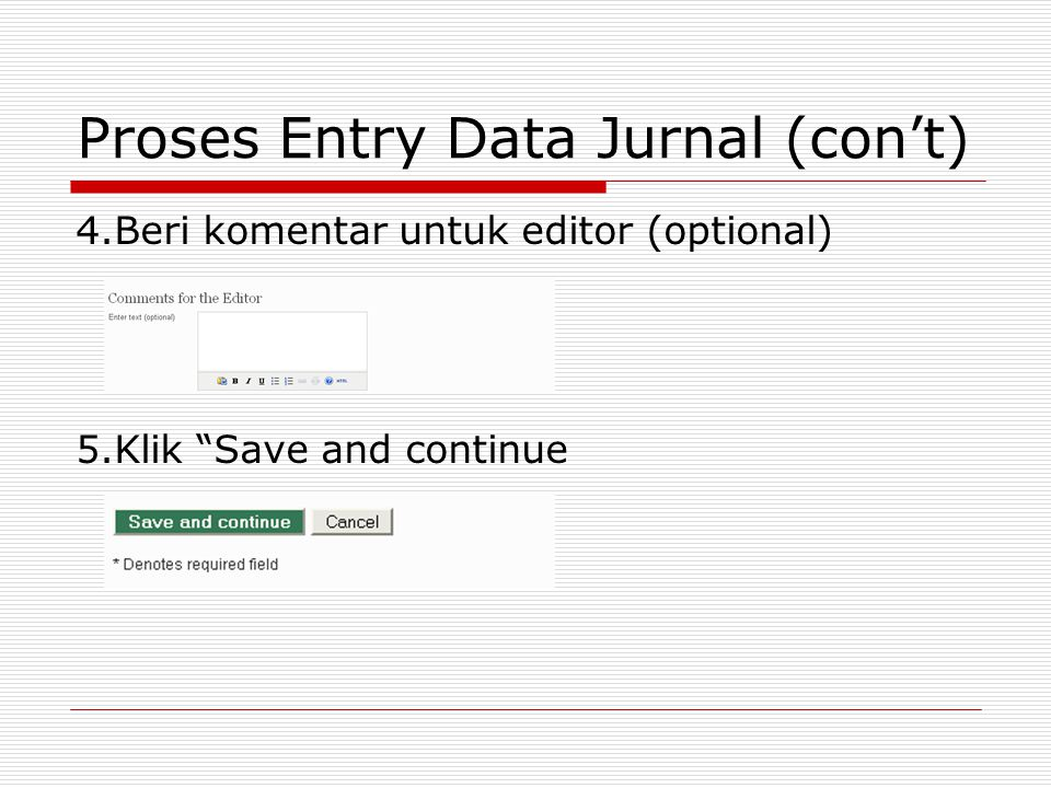 "Proses Entry Data Jurnal (con't) 4.Beri komentar untuk editor (optional) 5.Klik ""Save and continue"