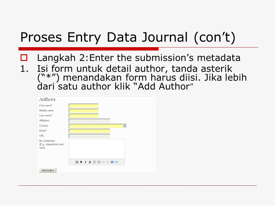"Proses Entry Data Journal (con't)  Langkah 2:Enter the submission's metadata 1.Isi form untuk detail author, tanda asterik (""*"") menandakan form haru"