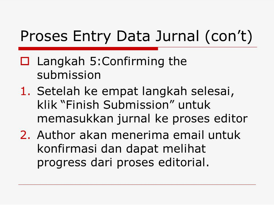 "Proses Entry Data Jurnal (con't)  Langkah 5:Confirming the submission 1.Setelah ke empat langkah selesai, klik ""Finish Submission"" untuk memasukkan j"