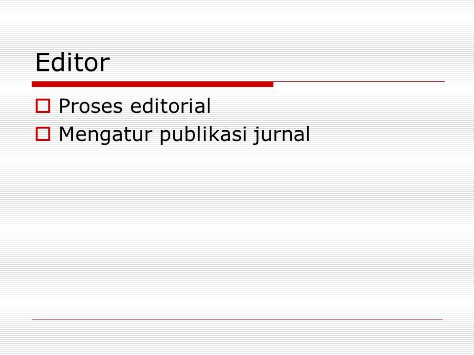 Editor  Proses editorial  Mengatur publikasi jurnal