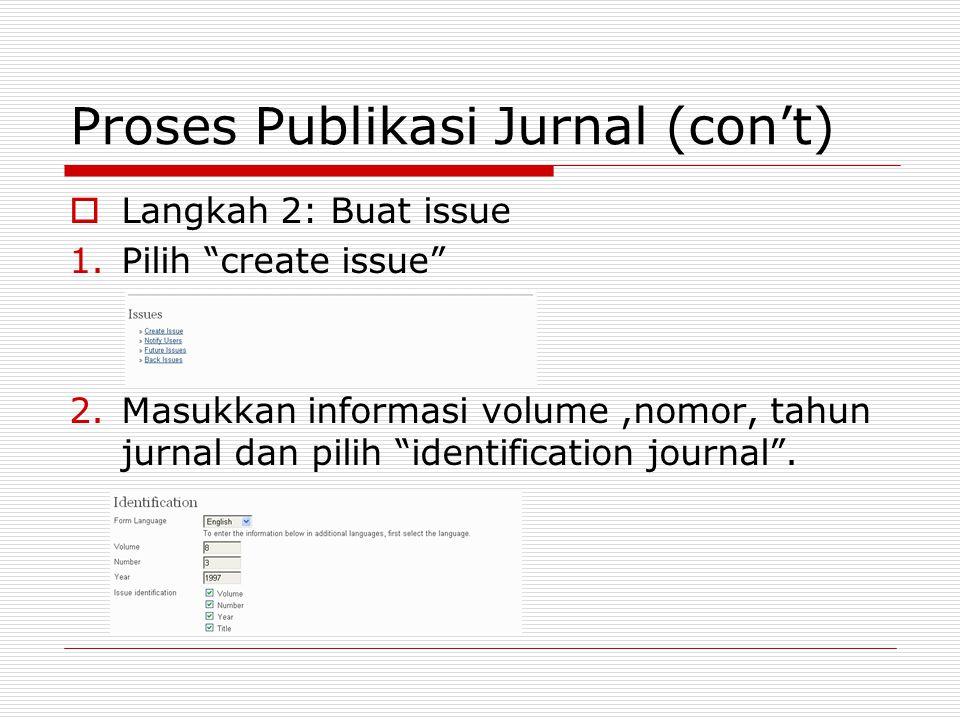 "Proses Publikasi Jurnal (con't)  Langkah 2: Buat issue 1.Pilih ""create issue"" 2.Masukkan informasi volume,nomor, tahun jurnal dan pilih ""identificati"