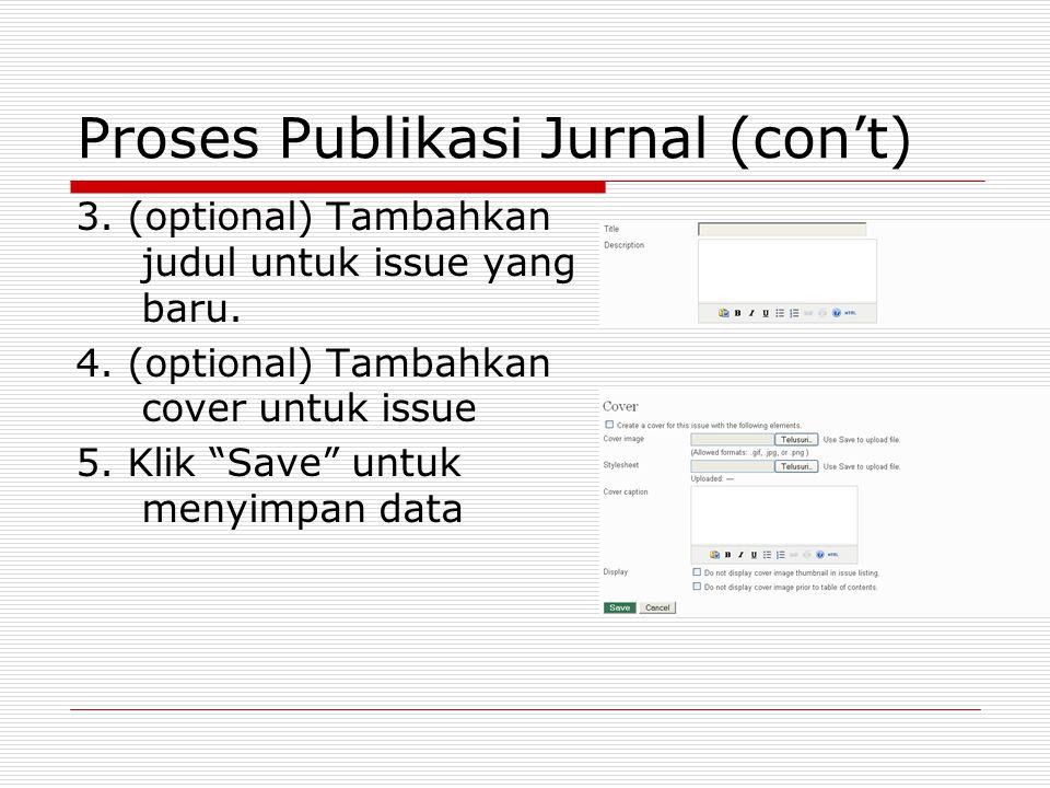 """Proses Publikasi Jurnal (con't) 3. (optional) Tambahkan judul untuk issue yang baru. 4. (optional) Tambahkan cover untuk issue 5. Klik """"Save"""" untuk me"""