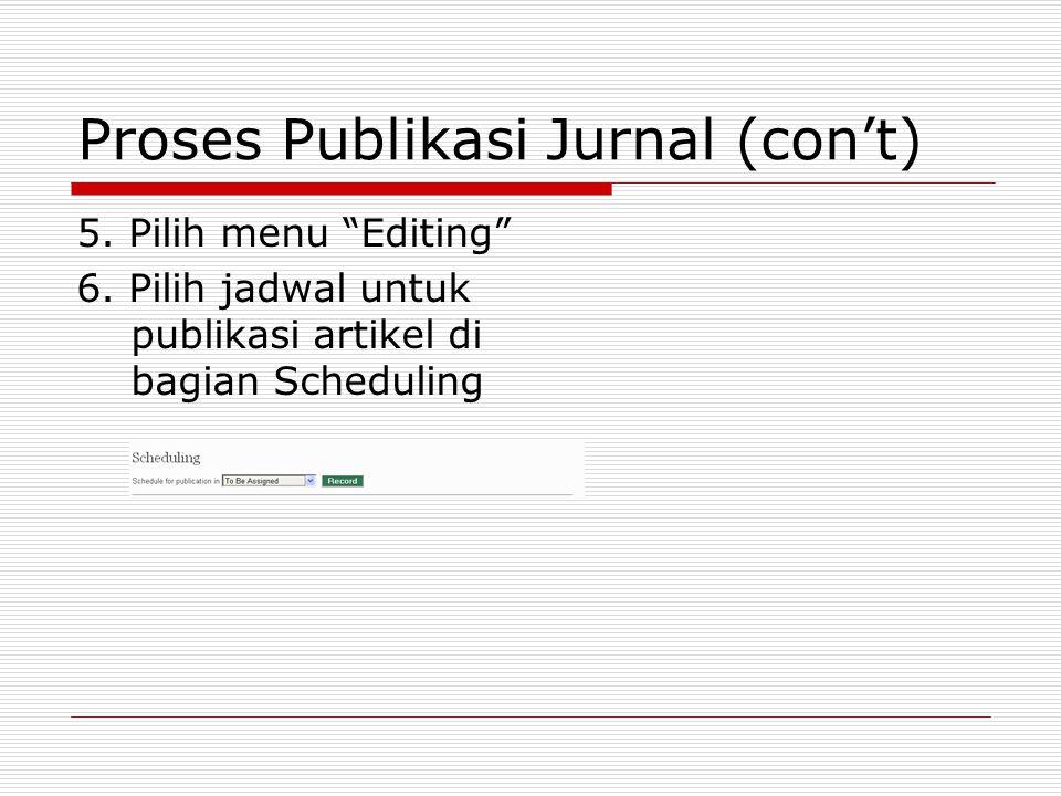 """Proses Publikasi Jurnal (con't) 5. Pilih menu """"Editing"""" 6. Pilih jadwal untuk publikasi artikel di bagian Scheduling"""