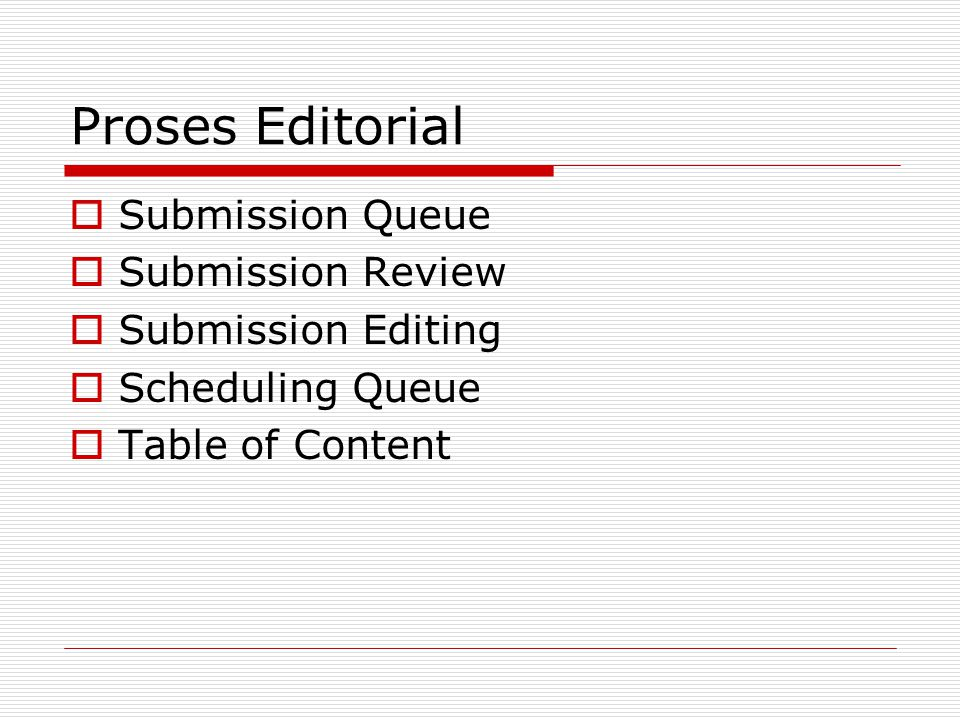 Proses Editorial  Submission Queue  Submission Review  Submission Editing  Scheduling Queue  Table of Content