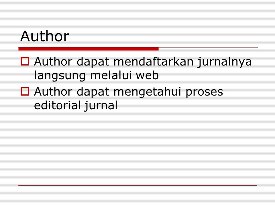 Author  Author dapat mendaftarkan jurnalnya langsung melalui web  Author dapat mengetahui proses editorial jurnal