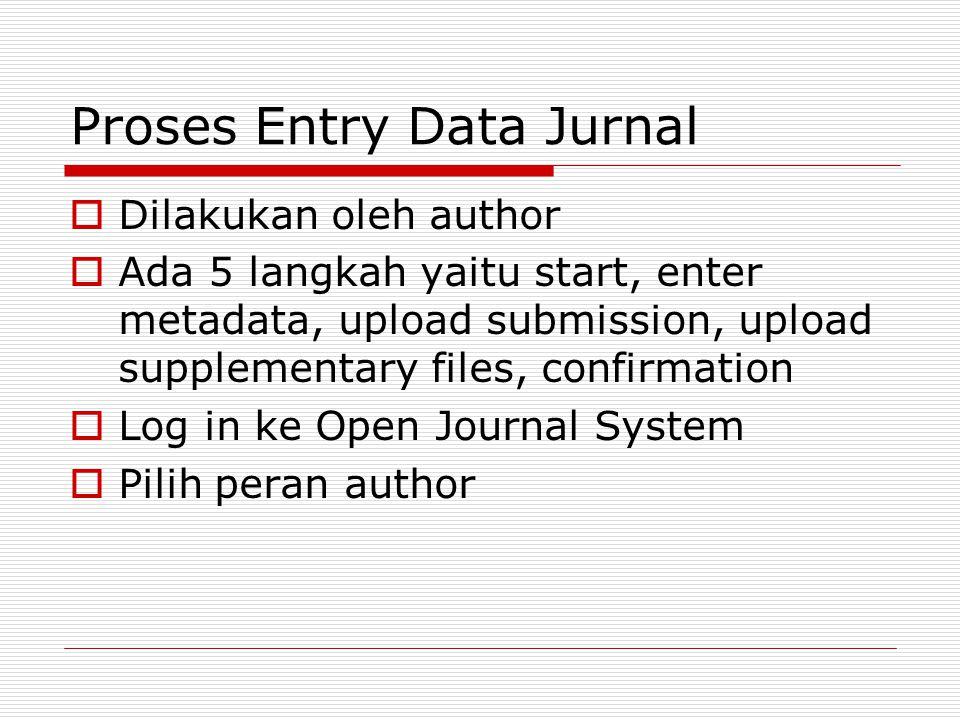 Proses Entry Data Jurnal (con't)  Langkah 5:Confirming the submission 1.Setelah ke empat langkah selesai, klik Finish Submission untuk memasukkan jurnal ke proses editor 2.Author akan menerima email untuk konfirmasi dan dapat melihat progress dari proses editorial.