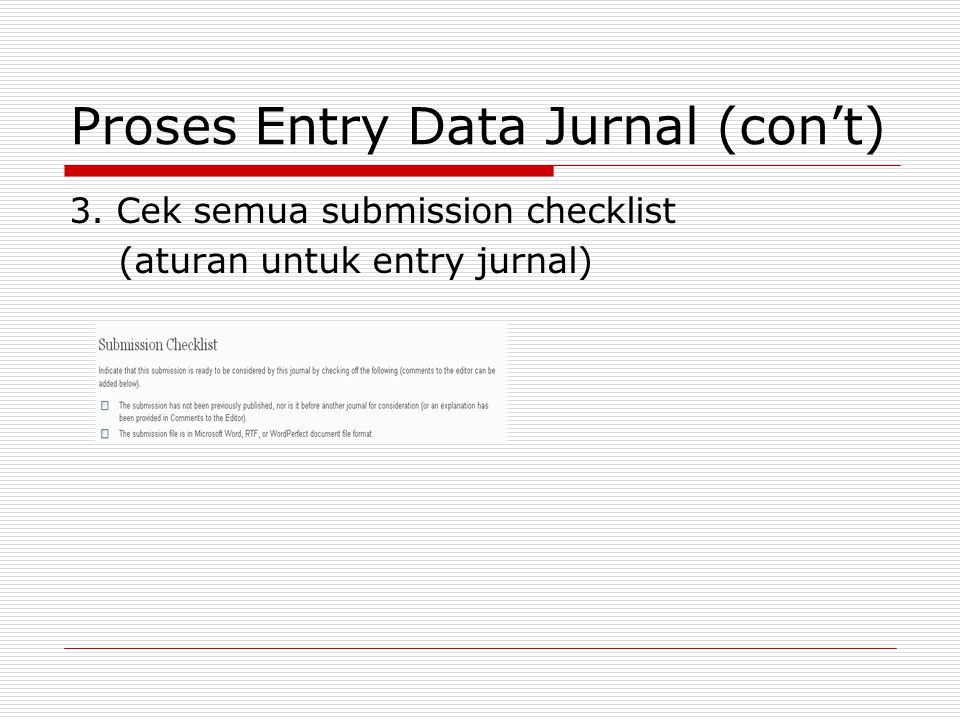 Proses Entry Data Jurnal (con't) 3. Cek semua submission checklist (aturan untuk entry jurnal)