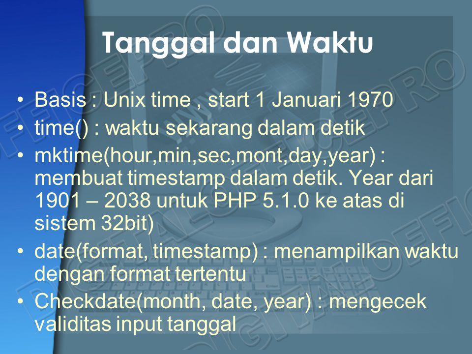 Tanggal dan Waktu Basis : Unix time, start 1 Januari 1970 time() : waktu sekarang dalam detik mktime(hour,min,sec,mont,day,year) : membuat timestamp d