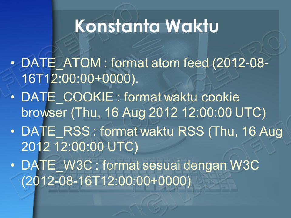 Konstanta Waktu DATE_ATOM : format atom feed (2012-08- 16T12:00:00+0000). DATE_COOKIE : format waktu cookie browser (Thu, 16 Aug 2012 12:00:00 UTC) DA