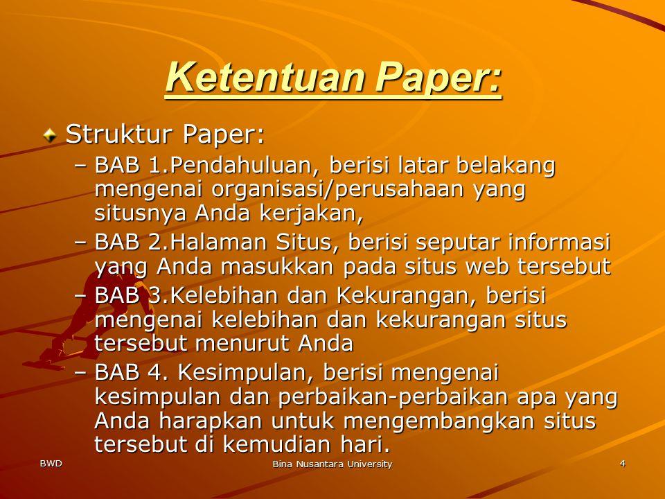 BWD Bina Nusantara University 4 Ketentuan Paper: Struktur Paper: –BAB 1.Pendahuluan, berisi latar belakang mengenai organisasi/perusahaan yang situsny