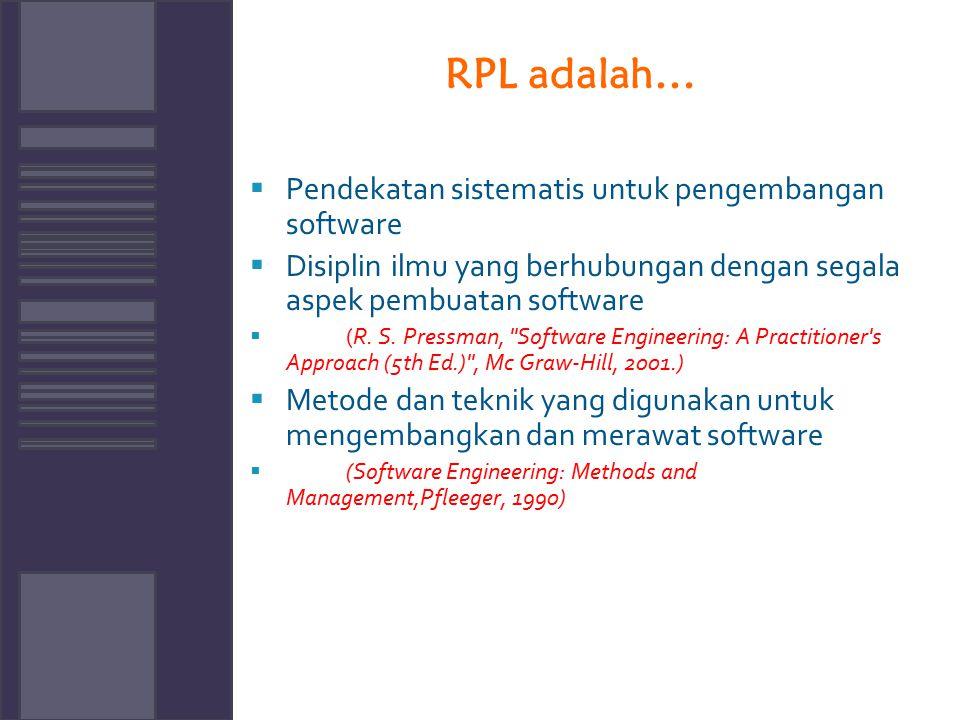 RPL adalah…  Pendekatan sistematis untuk pengembangan software  Disiplin ilmu yang berhubungan dengan segala aspek pembuatan software  (R. S. Press