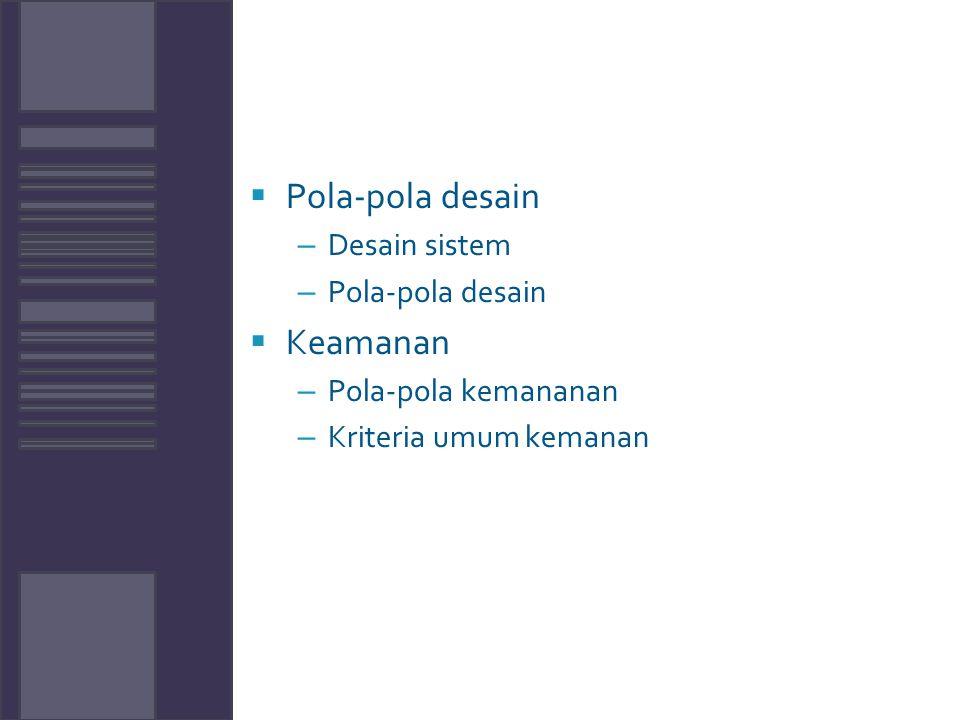  Pola-pola desain – Desain sistem – Pola-pola desain  Keamanan – Pola-pola kemananan – Kriteria umum kemanan