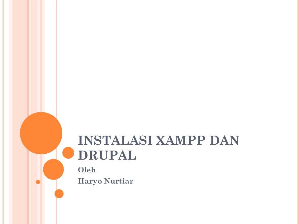 INSTALASI XAMPP DAN DRUPAL Oleh Haryo Nurtiar