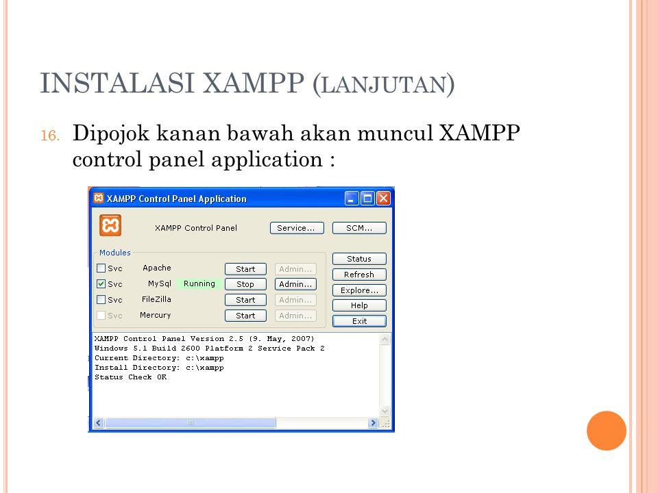 INSTALASI XAMPP ( LANJUTAN ) 16. Dipojok kanan bawah akan muncul XAMPP control panel application :