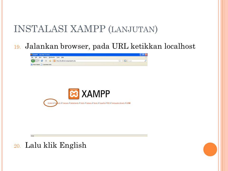 INSTALASI XAMPP ( LANJUTAN ) 19. Jalankan browser, pada URL ketikkan localhost 20.