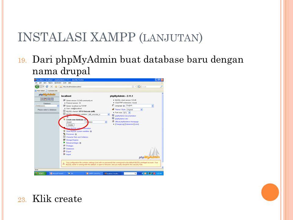 INSTALASI XAMPP ( LANJUTAN ) 19. Dari phpMyAdmin buat database baru dengan nama drupal 23.