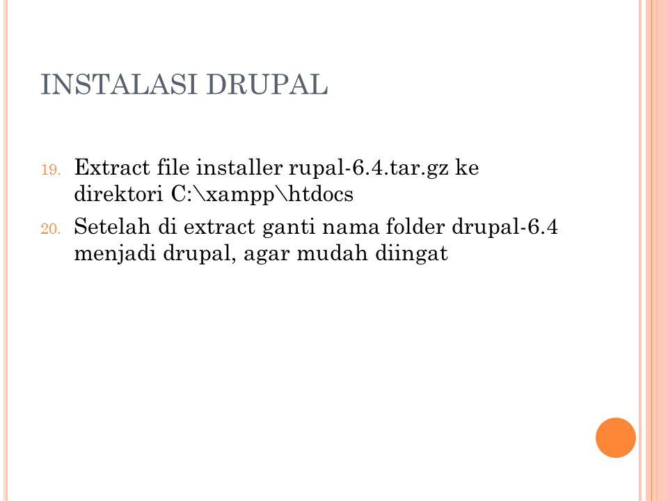INSTALASI DRUPAL 19. Extract file installer rupal-6.4.tar.gz ke direktori C:\xampp\htdocs 20.