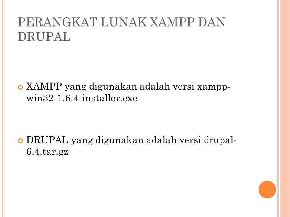 PERANGKAT LUNAK XAMPP DAN DRUPAL XAMPP yang digunakan adalah versi xampp- win32-1.6.4-installer.exe DRUPAL yang digunakan adalah versi drupal- 6.4.tar.gz