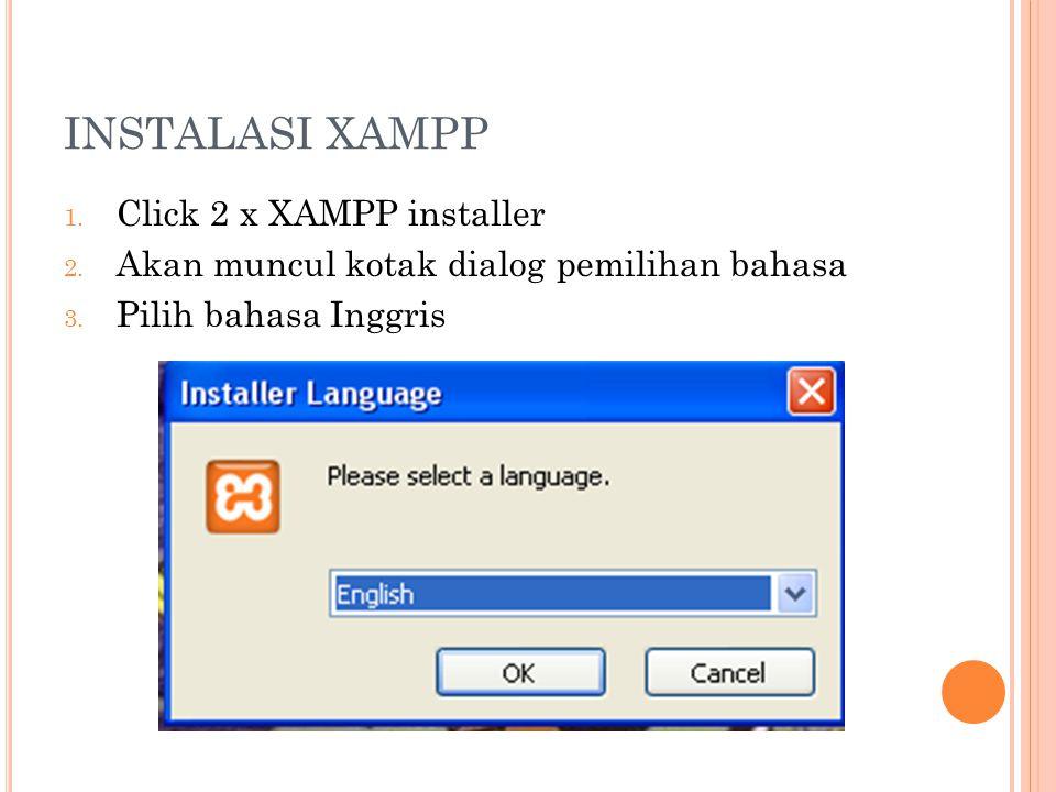 INSTALASI XAMPP 1.Click 2 x XAMPP installer 2. Akan muncul kotak dialog pemilihan bahasa 3.