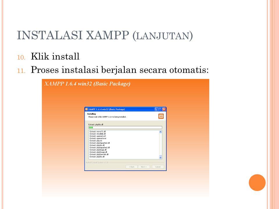 INSTALASI XAMPP ( LANJUTAN ) 10. Klik install 11. Proses instalasi berjalan secara otomatis: