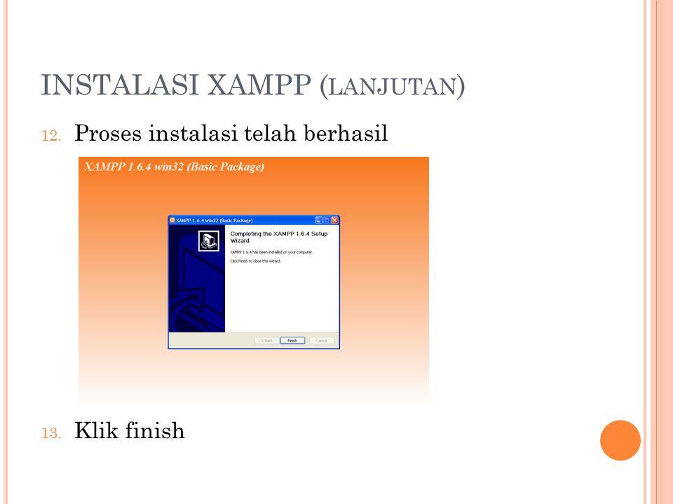INSTALASI XAMPP ( LANJUTAN ) 12. Proses instalasi telah berhasil 13. Klik finish