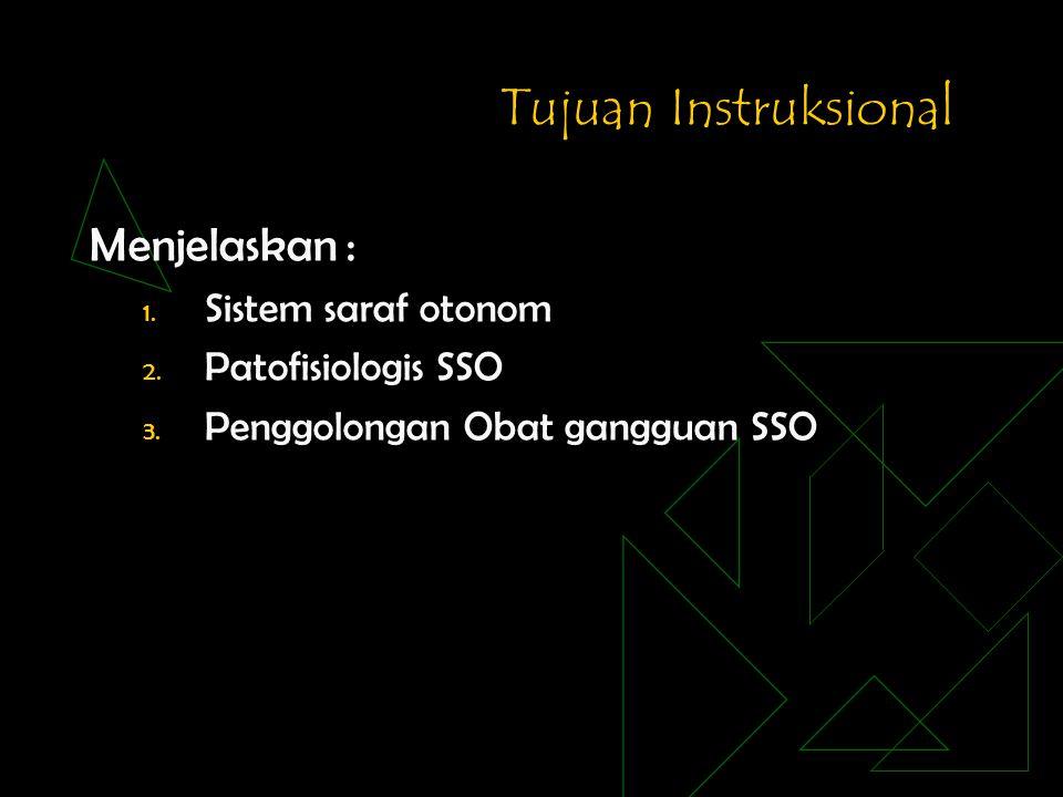 Tujuan Instruksional Menjelaskan : 1. Sistem saraf otonom 2. Patofisiologis SSO 3. Penggolongan Obat gangguan SSO
