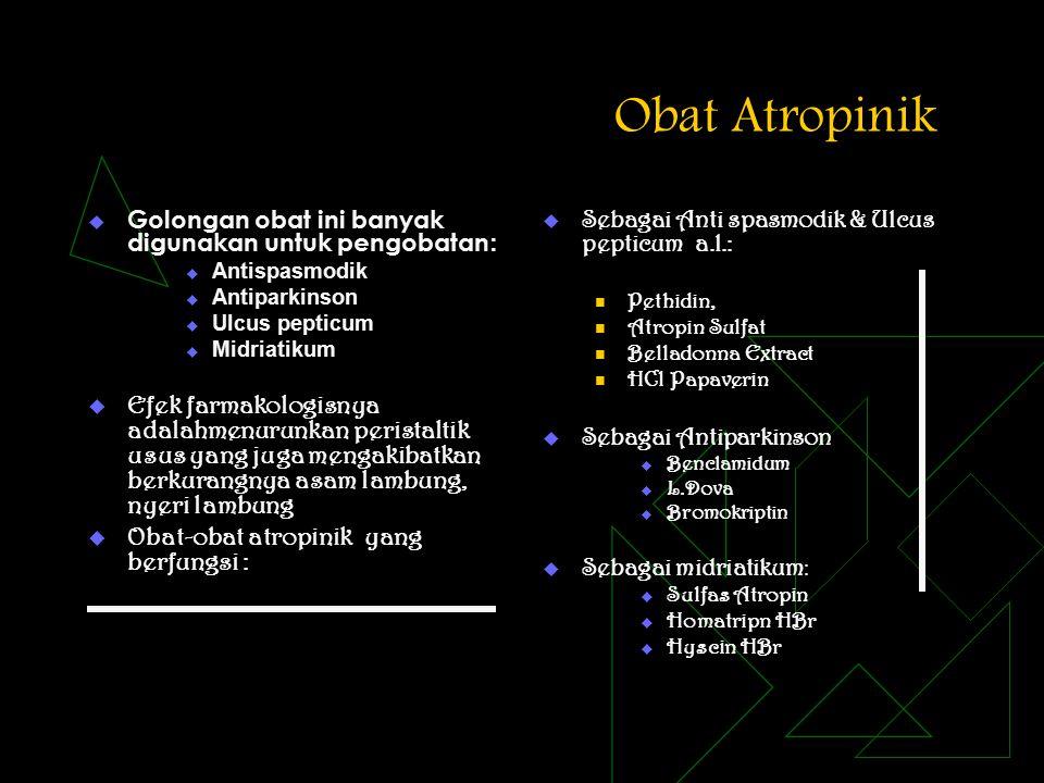 Obat Atropinik  Golongan obat ini banyak digunakan untuk pengobatan :  Antispasmodik  Antiparkinson  Ulcus pepticum  Midriatikum  Efek farmakolo