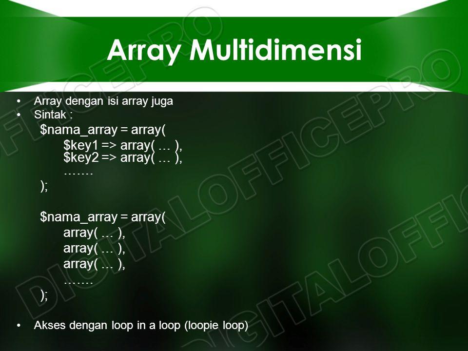 Array Multidimensi Array dengan isi array juga Sintak : $nama_array = array( $key1 => array( … ), $key2 => array( … ), ……. ); $nama_array = array( arr