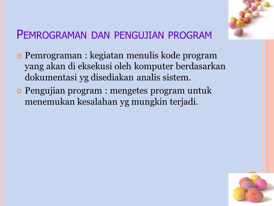 # P EMROGRAMAN DAN PENGUJIAN PROGRAM Pemrograman : kegiatan menulis kode program yang akan di eksekusi oleh komputer berdasarkan dokumentasi yg disediakan analis sistem.