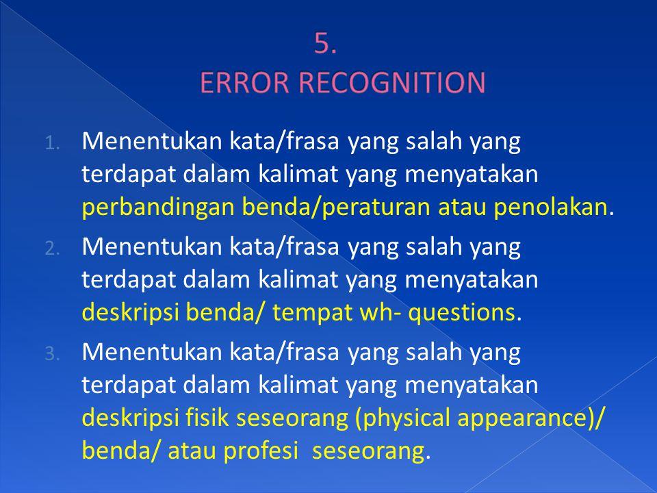 1. Menentukan kata/frasa yang salah yang terdapat dalam kalimat yang menyatakan perbandingan benda/peraturan atau penolakan. 2. Menentukan kata/frasa
