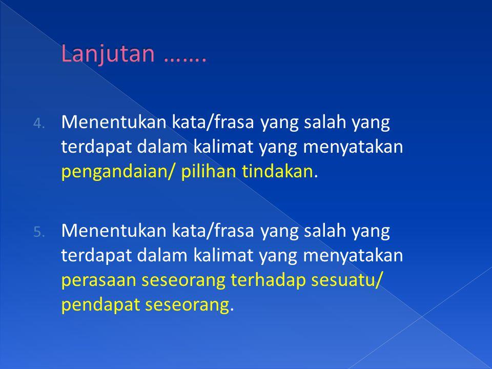 4. Menentukan kata/frasa yang salah yang terdapat dalam kalimat yang menyatakan pengandaian/ pilihan tindakan. 5. Menentukan kata/frasa yang salah yan