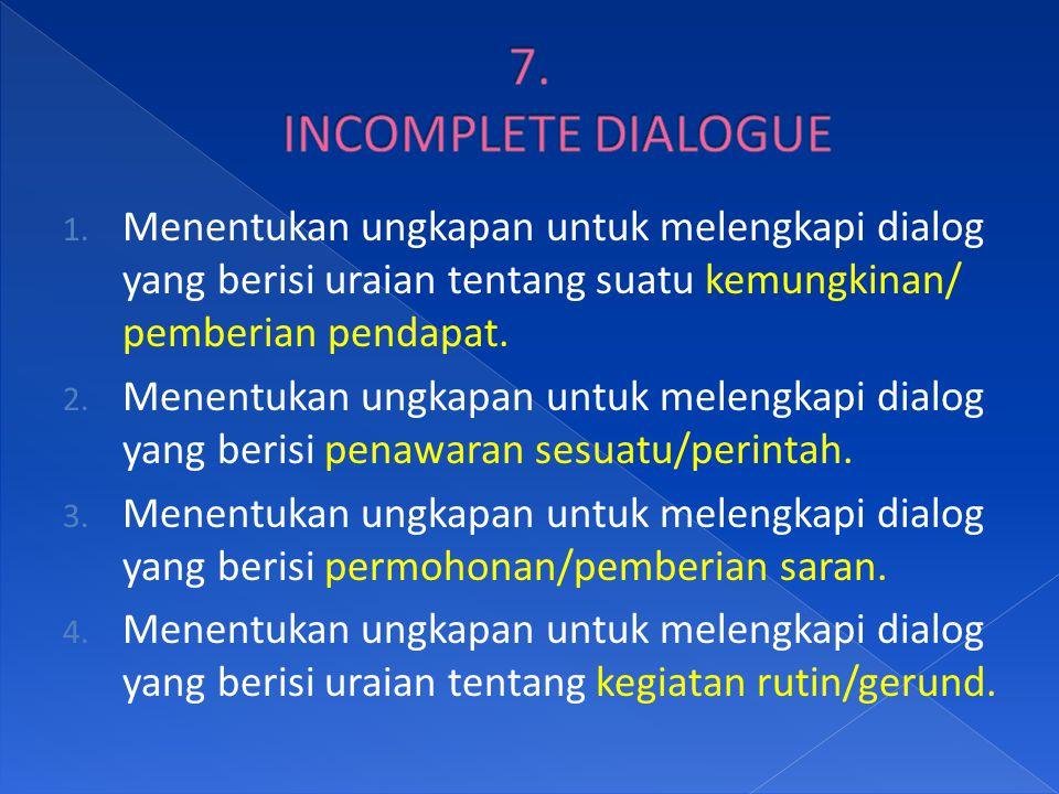 1. Menentukan ungkapan untuk melengkapi dialog yang berisi uraian tentang suatu kemungkinan/ pemberian pendapat. 2. Menentukan ungkapan untuk melengka