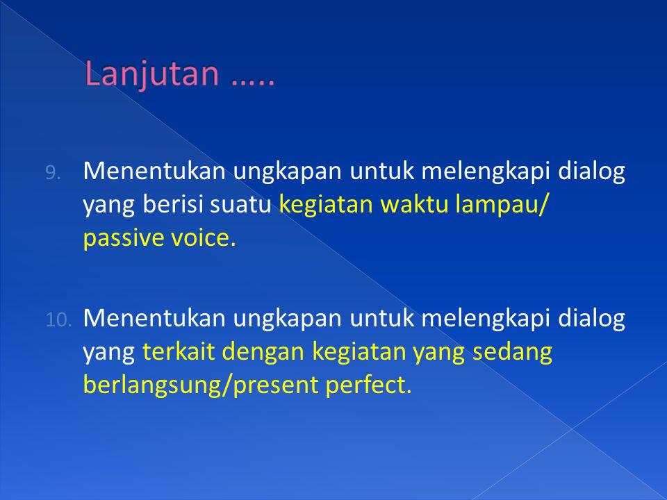 9. Menentukan ungkapan untuk melengkapi dialog yang berisi suatu kegiatan waktu lampau/ passive voice. 10. Menentukan ungkapan untuk melengkapi dialog