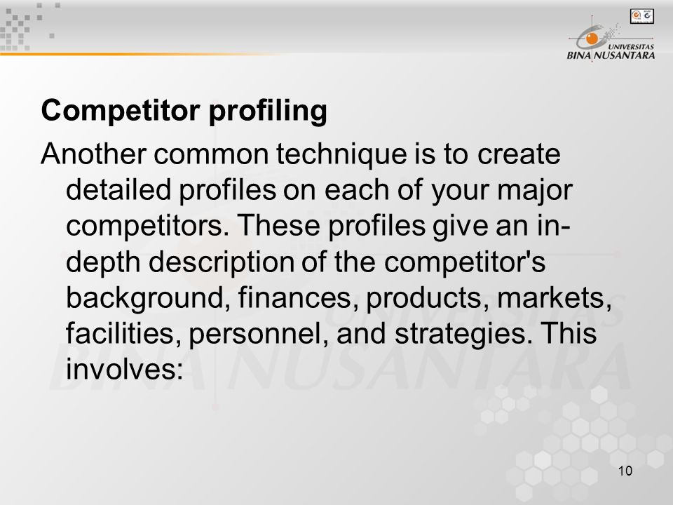 10 Competitor profiling Another common technique is to create detailed profiles on each of your major competitors.