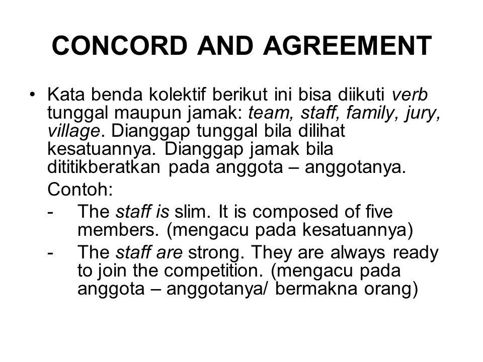 CONCORD AND AGREEMENT Kata benda kolektif berikut ini bisa diikuti verb tunggal maupun jamak: team, staff, family, jury, village. Dianggap tunggal bil