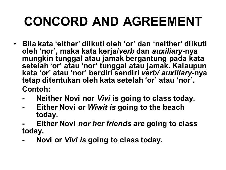 CONCORD AND AGREEMENT Bila kata 'either' diikuti oleh 'or' dan 'neither' diikuti oleh 'nor', maka kata kerja/verb dan auxiliary-nya mungkin tunggal at