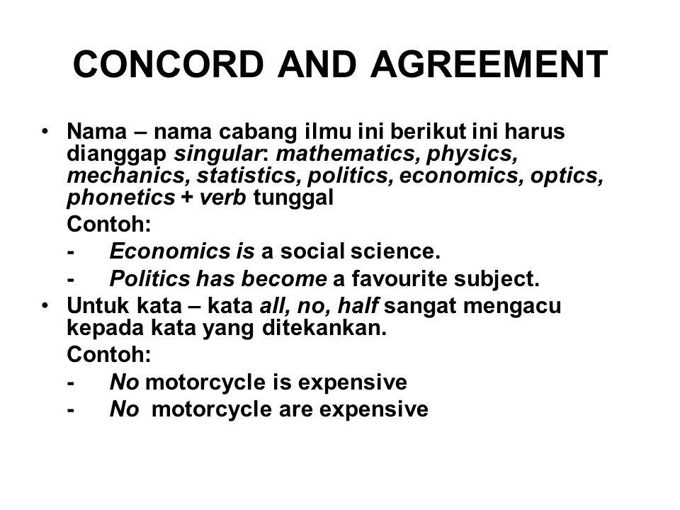 CONCORD AND AGREEMENT Nama – nama cabang ilmu ini berikut ini harus dianggap singular: mathematics, physics, mechanics, statistics, politics, economic