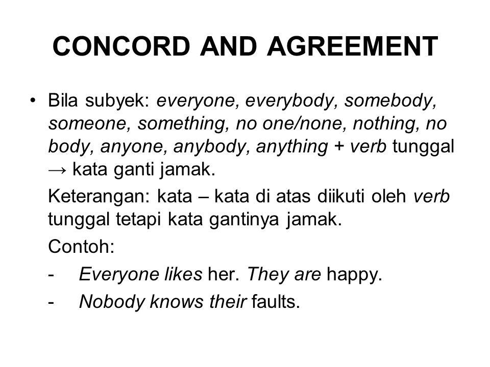 CONCORD AND AGREEMENT Bila subyek: everyone, everybody, somebody, someone, something, no one/none, nothing, no body, anyone, anybody, anything + verb