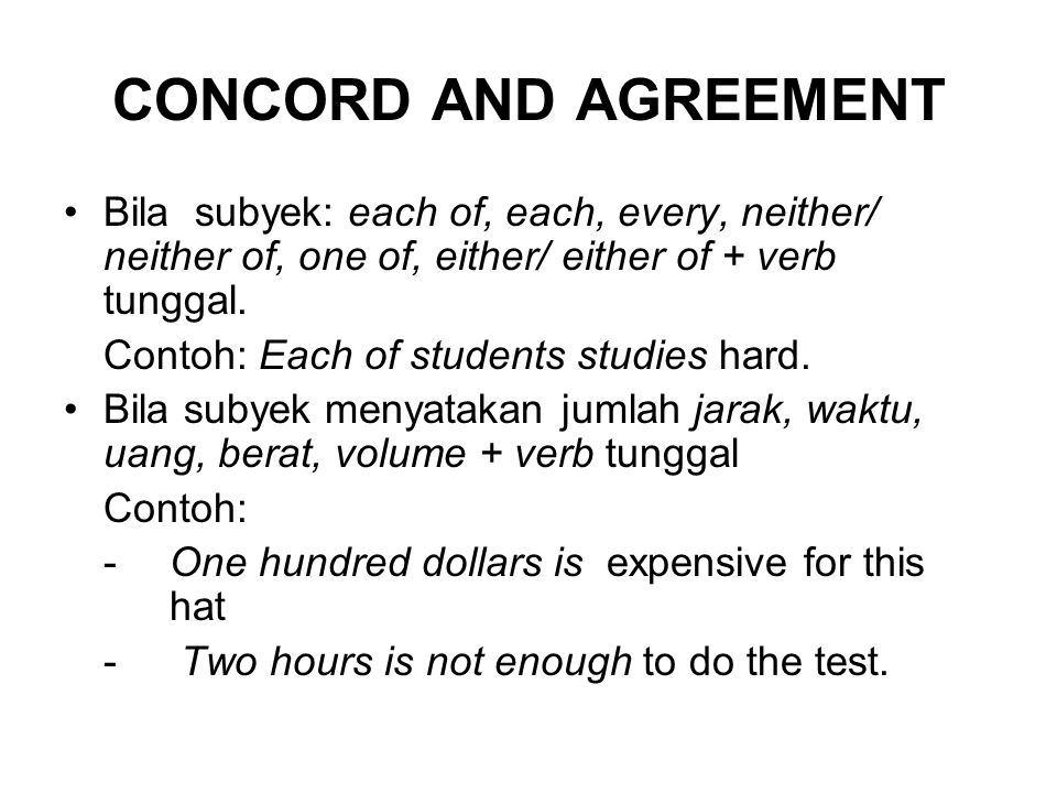 CONCORD AND AGREEMENT Bila subyek: each of, each, every, neither/ neither of, one of, either/ either of + verb tunggal.