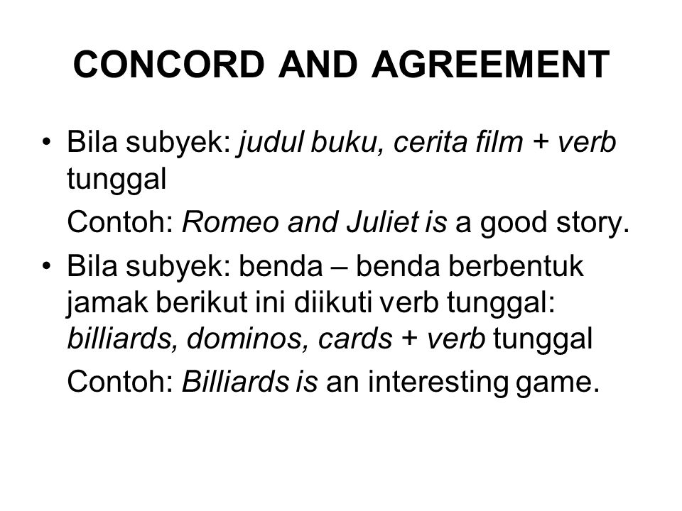 CONCORD AND AGREEMENT Bila subyek: judul buku, cerita film + verb tunggal Contoh: Romeo and Juliet is a good story.