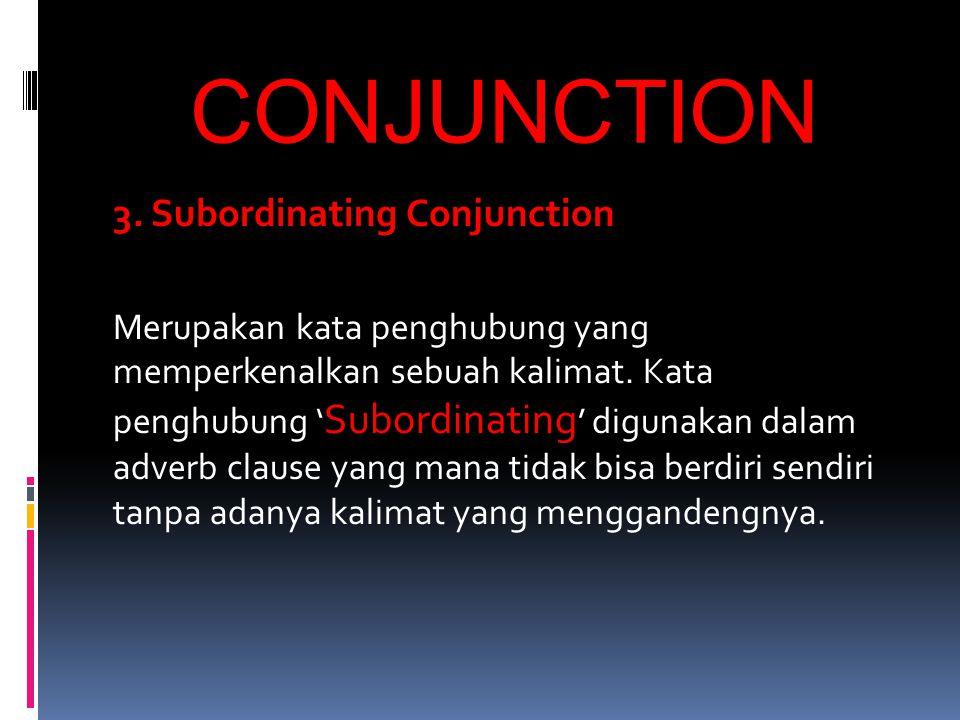 CONJUNCTION 3. Subordinating Conjunction Merupakan kata penghubung yang memperkenalkan sebuah kalimat. Kata penghubung ' Subordinating ' digunakan dal