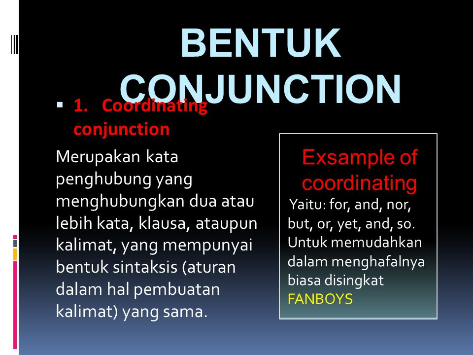 11. Coordinating conjunction Merupakan kata penghubung yang menghubungkan dua atau lebih kata, klausa, ataupun kalimat, yang mempunyai bentuk sintak