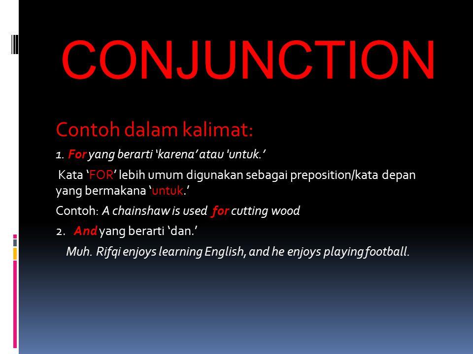 CONJUNCTION Contoh dalam kalimat: 1. For yang berarti 'karena' atau 'untuk.' Kata 'FOR' lebih umum digunakan sebagai preposition/kata depan yang berma