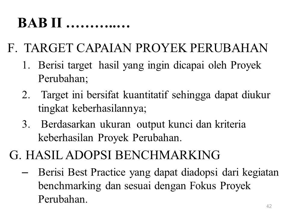 BAB II ………..… F.TARGET CAPAIAN PROYEK PERUBAHAN 1.Berisi target hasil yang ingin dicapai oleh Proyek Perubahan; 2.