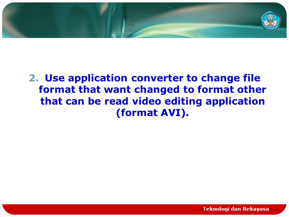 2.Use application converter to change file format that want changed to format other that can be read video editing application (format AVI). Teknologi