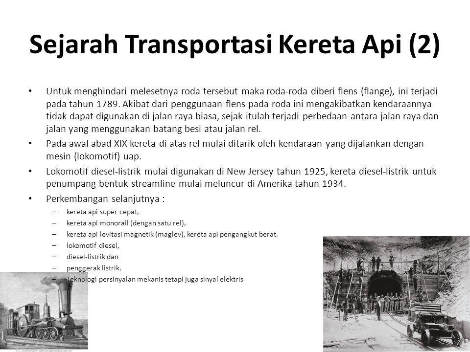 Sejarah Transportasi Kereta Api (2) Untuk menghindari melesetnya roda tersebut maka roda-roda diberi flens (flange), ini terjadi pada tahun 1789. Akib