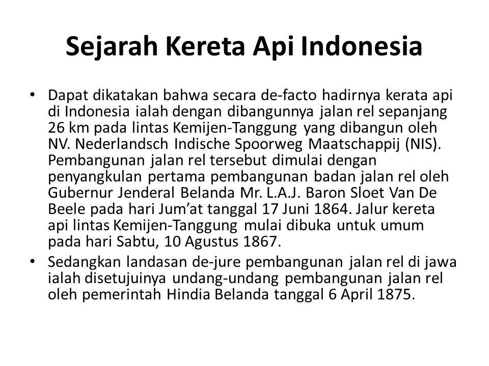 Sejarah Kereta Api Indonesia Dapat dikatakan bahwa secara de-facto hadirnya kerata api di Indonesia ialah dengan dibangunnya jalan rel sepanjang 26 km